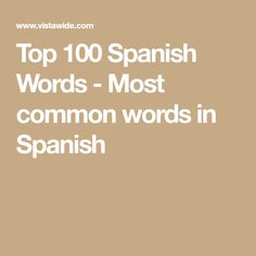 The top 100 most frequently used words in the Spanish language, based on scientific study of contemporary Spanish . Spanish Language Learning, Foreign Language, Most Common Spanish Words, Spanish Sentences, 100 Words, Spanish Class, Things To Know, Languages, The 100