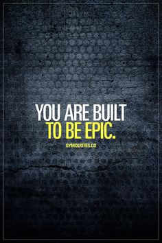 You are built to be epic. Don't you ever forget about it. #beepic #nevergiveup #trainharder #workharder #gymquotes #gymmotivation #fitnessmotivation www.gymquotes.co