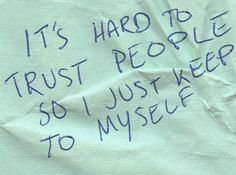 its hard to trust people so i just keep to myself, words, quotes