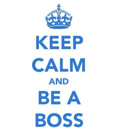 be a boss like me son
