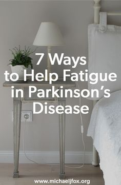 Fatigue is a common and frustrating Parkinson's disease symptom. These tips can help.
