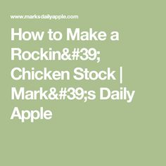 How to Make a Rockin' Chicken Stock | Mark's Daily Apple