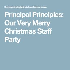 Principal Principles: Our Very Merry Christmas Staff Party