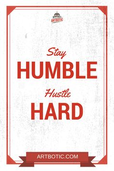 Stay Humble, Hustle Hard - Inspiring hustle quotes for motivation