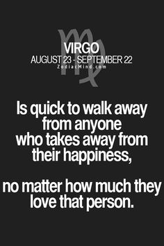 Is quick to walk away from anyone who takes away from their happiness, no matter how much they love that person.