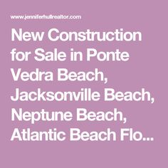 New Construction for Sale in Ponte Vedra Beach, Jacksonville Beach, Neptune Beach, Atlantic Beach Florida