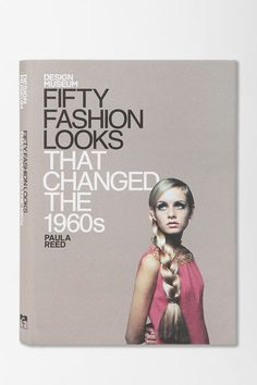 Fifty Fashion Looks That Changed The 1960s By Paula Reed  #UrbanOutfitters need to buy this book