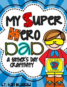 My Super Hero Dad!: A Fathers Day SUPERHERO Craftivity from Tangled Up In Teaching on TeachersNotebook.com -  (35 pages)  - Every DAD is a Hero! On this Father's Day, let your students tell their Dad's just why they think that they are so Special and Heroic! This Craftivity includes patterns to make a Super Hero Dad, a matching Card and more . . .