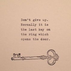 Don't give up. Normally it is the last key on the ring which opens the door life quotes quotes positive quotes quote