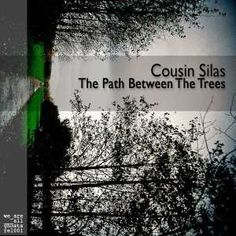 Cousin Silas - The Path Between the Trees