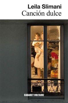 Slimani, Leïla. Canción dulce.[Barcelona] : Cabaret Voltaire, 2017 Cabaret, Love Book, Reading, Frame, Ad Hoc, Writers, Barcelona, Google, Movies