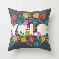 //  YOU ONLY LIVE ONCE  Throw Pillow by Bianca Green - $20.00 - for mom :)