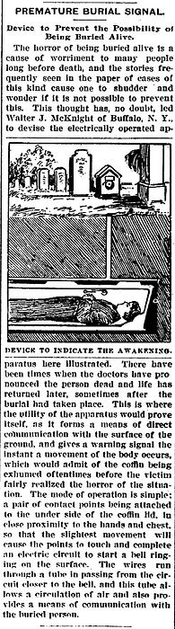 The fear of being buried alive was taken to extremes in the heavily gothic influenced Victorian era. Hence this handy little alarm.The Daily Herald (Delphos, Ohio); Sep. 14, 1900.