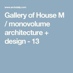 Gallery of House M / monovolume architecture + design - 13