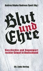 Ch. Links Verlag - Titel: Blut und Ehre - Geschichte und Gegenwart rechter Gewalt in Deutschland