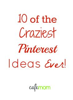 10 of the Craziest Pinterest Ideas Ever! Just goes to show, not everything needs to be pinned. And what's here is bad... really, really bad.