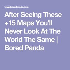 After Seeing These +15 Maps You'll Never Look At The World The Same | Bored Panda
