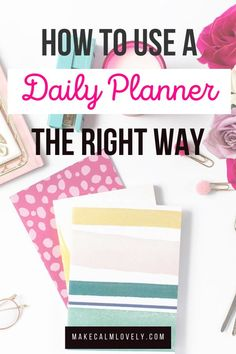 Your daily planner will work so much better for you if you learn to use it the right way and more effectively. See tips and suggestions for using your planner to be more organized and productive.
