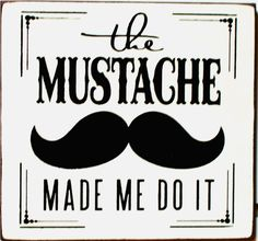 The Mustache made me do it typography wood by pattisprimitives