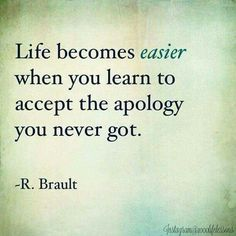 Life becomes easier when you learn to accept the apology you never got. Brault life quotes quotes quote inspirational life lessons life sayings life comments Now Quotes, Life Quotes Love, Great Quotes, Quotes To Live By, Motivational Quotes, Inspirational Quotes, Life Sayings, Bad Breakup Quotes, Life Lesson Quotes