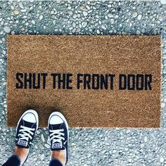 Shut the Front Door doormat. Hand painted, outdoor funny welcome mat for front or back porch Shut th Front Door Mats, Front Door Colors, Front Door Decor, Front Porch, Front Doors, Porch Mat, Entryway Decor, Funny Welcome Mat, Welcome Mats