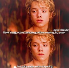 Never say goodbye, because goodbye means going away, and going away means forgetting ○● Peter Pan