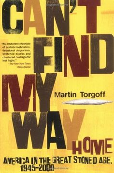 Can't Find My Way Home: America in the Great Stoned Age, 1945-2000 by Martin Torgoff,