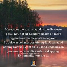 Here, soos die son vanaand in die die weste gesak het, het ek 'n sekerheid dat… Counselling Training, Goeie Nag, Morning Messages, Gods Promises, Afrikaans, Counseling, Bible Verses, Prayers, Give It To Me