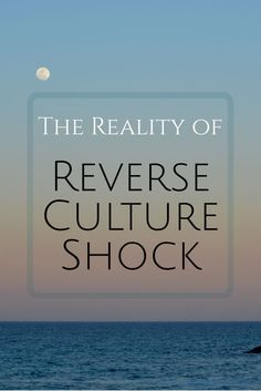 How to handle reverse culture shock when you travel back to your home country.