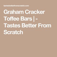 Graham Cracker Toffee Bars | - Tastes Better From Scratch
