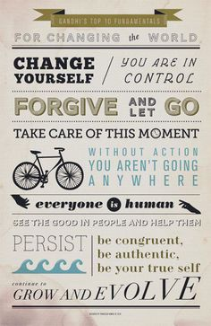 Wise words to live by, courtesy of Mahatma Gandhi.