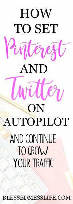 How to set your pinterest and twitter on autopilot, and continue to grow your traffic.  #pinterest #twitter #blogger #marketing