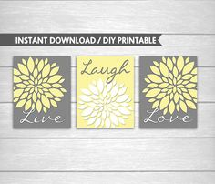 Yellow Grey and White Dahlia Flowers Live Love Laugh DIY Printable Wall and Bathroom Art