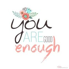 You are GOOD ENOUGH  (Free Printables) Free Items for you to Download #goodenough