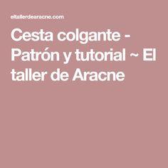 Cesta colgante - Patrón y tutorial ~ El taller de Aracne