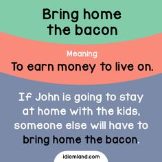 Idiom of the day: Bring home the bacon. -         Repinned by Chesapeake College Adult Ed. We offer free classes on the Eastern Shore of MD to help you earn your GED - H.S. Diploma or Learn English (ESL) .   For GED classes contact Danielle Thomas 410-829-6043 dthomas@chesapeke.edu  For ESL classes contact Karen Luceti - 410-443-1163  Kluceti@chesapeake.edu .  www.chesapeake.edu
