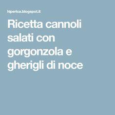 Ricetta cannoli salati con gorgonzola e gherigli di noce