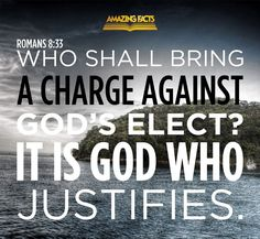 Who shall lay any thing to the charge of God's elect? It is God that justifieth.  Romans 8:33