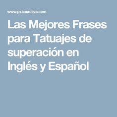 Las Mejores Frases para Tatuajes de superación en Inglés y Español