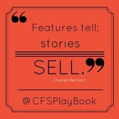 """Features tell; stories sell."" #CharlesBernard #CriteriaforSuccess  #leadership #salestip #sales #marketing #sellingskills #motivationalquote"