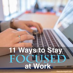 Image of a woman typing at a keyboard and the phrase, 11 Ways to Stay Focused at Work