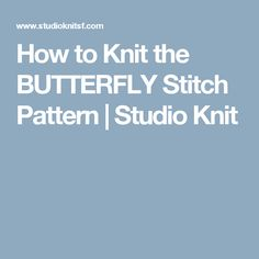 How to Knit the BUTTERFLY Stitch Pattern | Studio Knit
