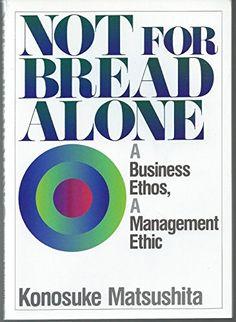 Not for Bread Alone by Konosuke Matsushita (1-Feb-1994) Paperback