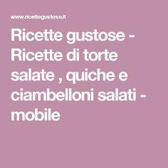Ricette gustose - Ricette di torte salate , quiche e ciambelloni salati - mobile
