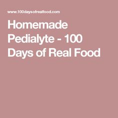 Homemade Pedialyte - 100 Days of Real Food