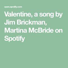 Valentine, a song by Jim Brickman, Martina McBride on Spotify