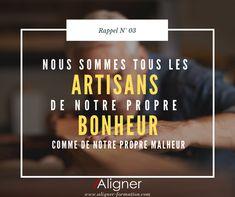 Nous sommes tous les artisans de notre propre bonheur, comme de notre propre malheur Coaching, Les Artisans, Comme, Personal Development, Training