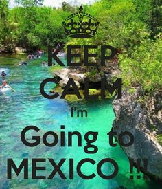 KEEP CALM I'm  Going to  MEXICO !!!