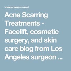Acne Scarring Treatments - Facelift, cosmetic surgery, and skin care blog from Los Angeles surgeon Dr. David Rahimi