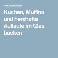 Kuchen, Muffins und herzhafte Aufläufe im Glas backen